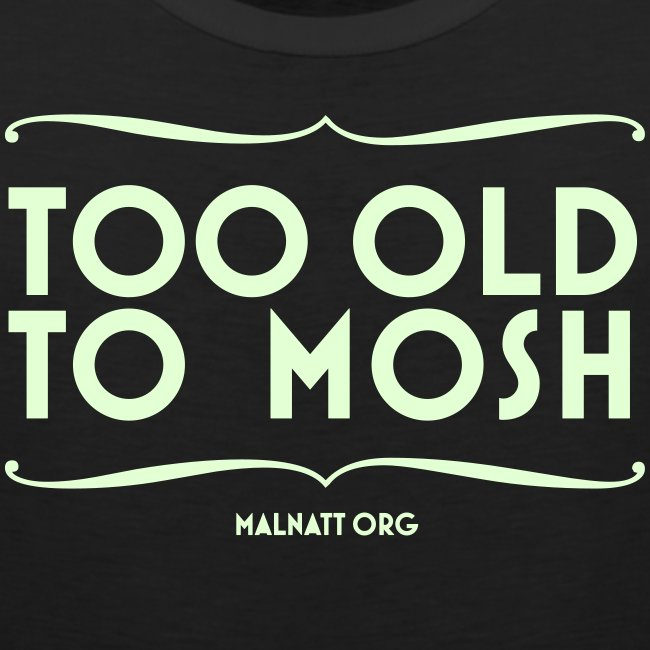 Tank TOO OLD TO MOSH