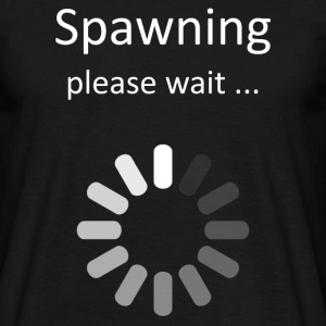Spawning Please Wait - Gamer Humor T-Shirts - Men's T-Shirt