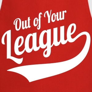 Out Of Your League Sports Style Slogan  Aprons - Cooking Apron