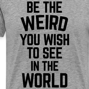Be The Weird  T-shirts - Premium-T-shirt herr