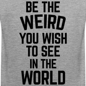 Be The Weird  Tank Tops - Männer Premium Tank Top