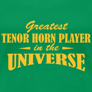 Greatest Tenor Horn Player in the universe T-Shirts - Frauen Premium T-Shirt