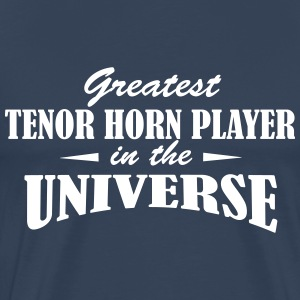 Greatest Tenor Horn Player in the universe T-Shirts - Männer Premium T-Shirt
