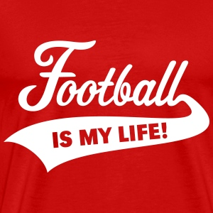 Football Is My Life! T-Shirts - Men's Premium T-Shirt