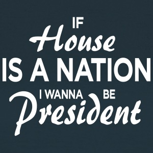 If House Is A Nation I Wanna Be President - Frauen T-Shirt
