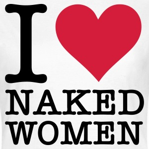 I love naked women! T-Shirts - Women's T-Shirt