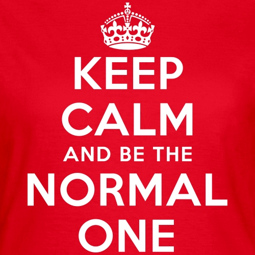 keep calm and be the normal one