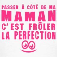 Motif ~ passe a coté de maman c'est froler la perfection