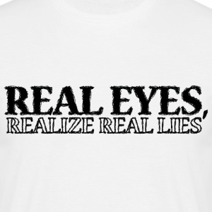 Real Eyes Realize Real... T-Shirts - Männer T-Shirt
