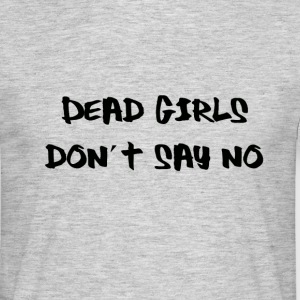 Dead Girls Don´t Say No T-Shirt Grey - Men's T-Shirt