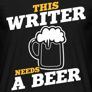 this writer needs a beer - Men's T-Shirt