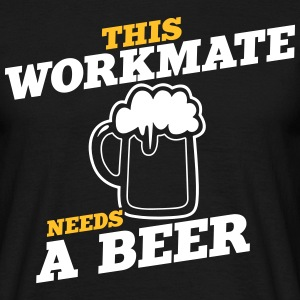 this workmate needs a beer - Men's T-Shirt
