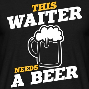 this waiter needs a beer - Men's T-Shirt