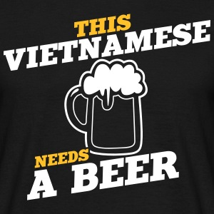 this vietnamese needs a beer - Men's T-Shirt