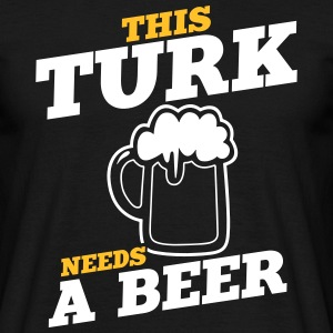 this turk needs a beer - Männer T-Shirt