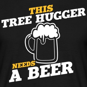 this tree hugger needs a beer - Men's T-Shirt
