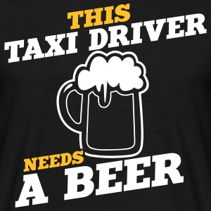 this taxi driver needs a beer - Men's T-Shirt