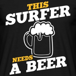 this surfer needs a beer - Men's T-Shirt