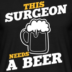 this surgeon needs a beer - Men's T-Shirt