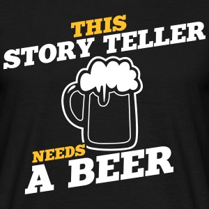 this story teller needs a beer - Men's T-Shirt