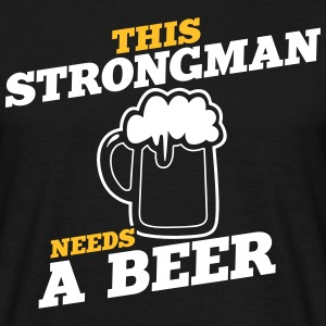 this strongman needs a beer - Men's T-Shirt