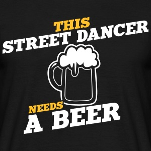 this street dancer needs a beer - Men's T-Shirt