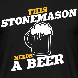 this stonemason needs a beer - Men's T-Shirt