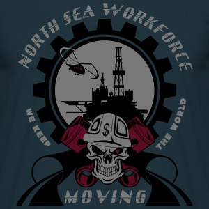Oil Rig Oil Field North Sea Keeps The World Movng - Men's T-Shirt