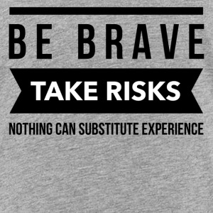 Be brave take risks Shirts - Teenage Premium T-Shirt