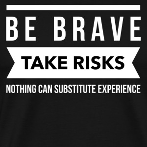 Be brave take risks T-Shirts - Men's Premium T-Shirt