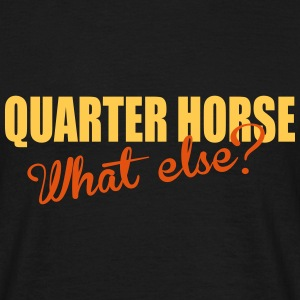 Quarter Horse- What else? T-shirts - Mannen T-shirt