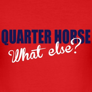 Quarter Horse- What else? T-Shirts - Männer Slim Fit T-Shirt