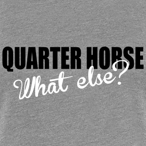Quarter Horse- What else? Tee shirts - T-shirt Premium Femme