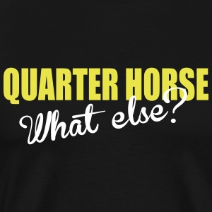 Quarter Horse- What else? T-skjorter - Premium T-skjorte for menn