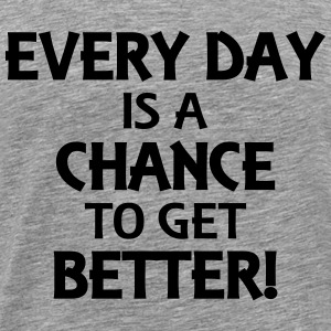Every day is a chance to get better! T-shirts - Herre premium T-shirt