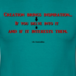 Creation brings inspiration... - Mannen T-shirt