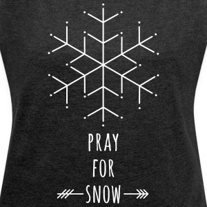 Pray for Snow T-Shirts - Women's T-shirt with rolled up sleeves