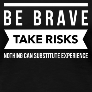 Be brave take risks T-Shirts - Women's Premium T-Shirt