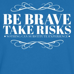 Be brave take risks T-Shirts - Men's V-Neck T-Shirt