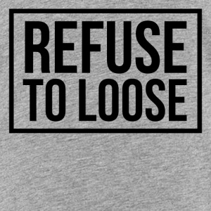 Refuse to loose Tee shirts - T-shirt Premium Ado