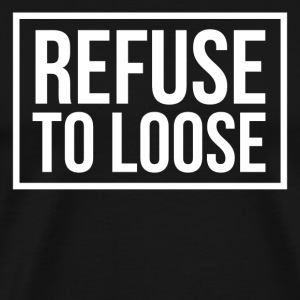 Refuse to loose Tee shirts - T-shirt Premium Homme