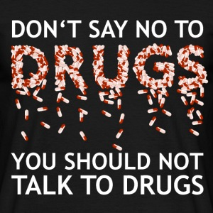 Dont say no to drugs - Männer T-Shirt