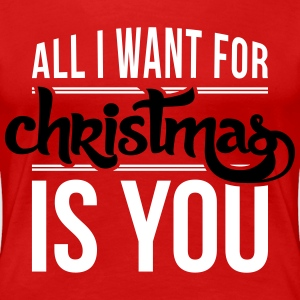 All I want for christmas is you T-skjorter - Premium T-skjorte for kvinner