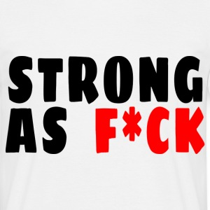 strong as fuck T-Shirts - Men's T-Shirt