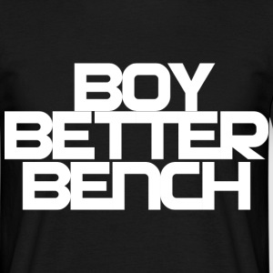 Boy Better Bench T-Shirts - Men's T-Shirt