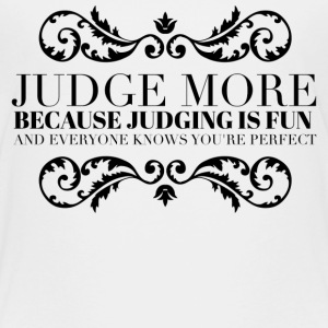 Judge more everyone knows you are perfect Shirts - Kids' Premium T-Shirt