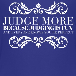 Judge more everyone knows you are perfect Tee shirts - T-shirt Premium Ado