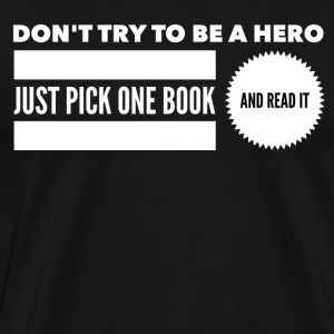 Pick one book and read it T-Shirts - Men's Premium T-Shirt