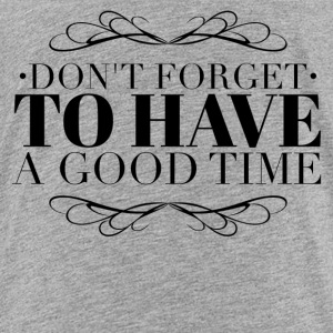 Don't forget to have a good time Shirts - Teenage Premium T-Shirt