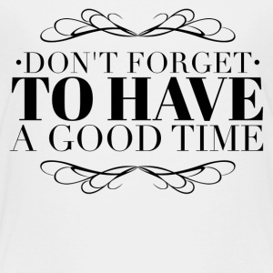 Don't forget to have a good time Shirts - Kids' Premium T-Shirt